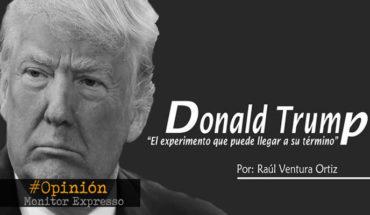 """Donald Trump; """"El experimento que puede llegar a su término""""- La Opinión de Raúl Ventura"""
