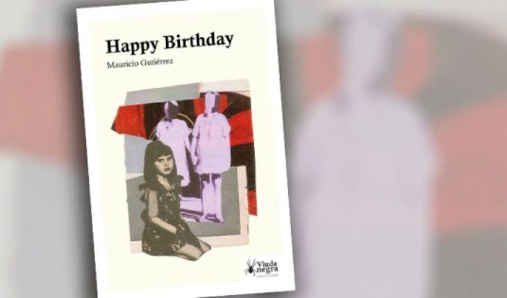 """Crítica libro""""Happy Birthday"""" de Mauricio Gutiérrez: la ominosa y terrible infancia"""