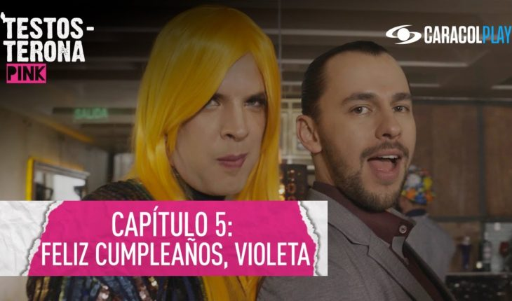 Feliz cumpleaños, Violeta – Testosterona Pink - Serie web T2:E5   Caracol Play