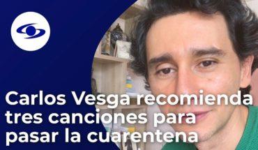 Carlos Vesga recomienda 3 canciones para pasar la cuarentena