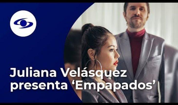 """""""Es un sueño hecho realidad"""", Juliana Velásquez sobre su reciente sencillo 'Empapados' - Caracol TV"""