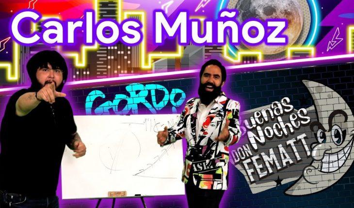 Ep.- 37 Buenas Noches Don Fematt Feat: CARLOS MUÑOZ